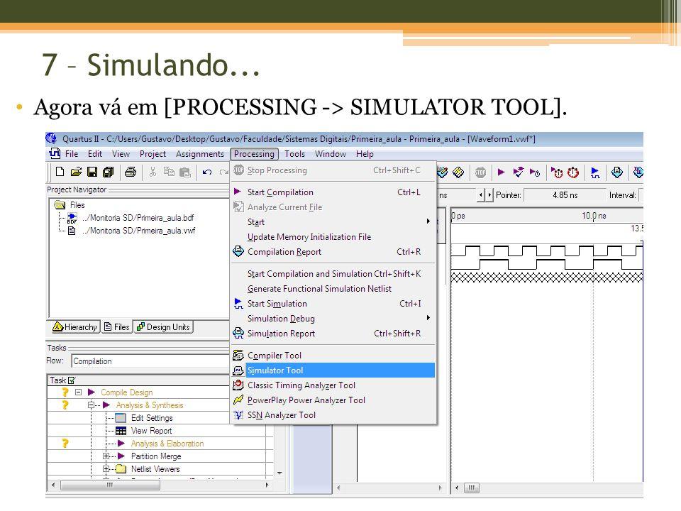 7 – Simulando... Agora vá em [Processing -> Simulator Tool].